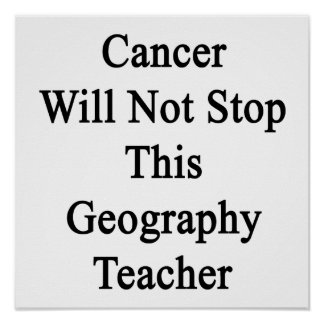 Cancer Will Not Stop This Geography Teacher Print