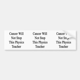 Cancer Will Not Stop This Physics Teacher Bumper Stickers