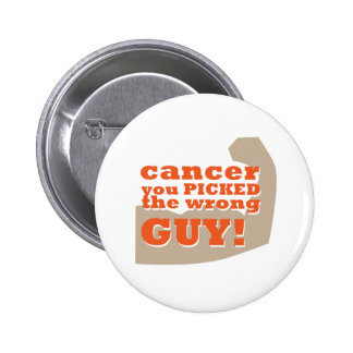 Cancer you Picked the Wrong Guy 6 Cm Round Badge