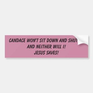 Candace won't sit down and shut up- Bumper Sticker