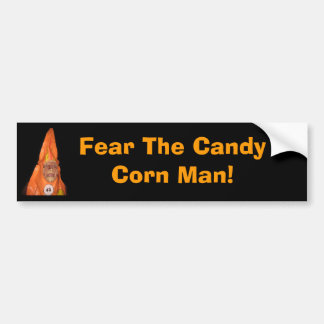 CANDY CORN MAN, Fear The Candy Corn Man! Bumper Stickers