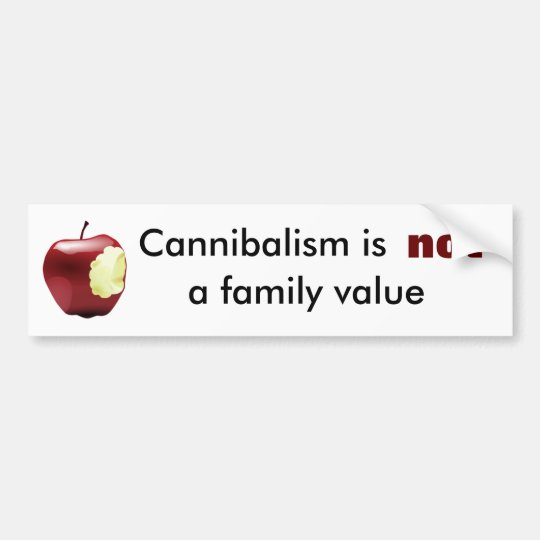 Cannibalism is not a family value bumper sticker
