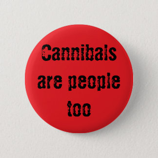 Cannibals are people too 6 cm round badge