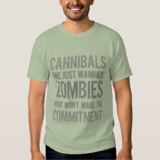 Cannibals Wannabe Zombies Tee Shirts