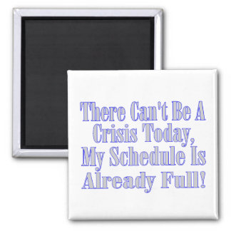 Can't Be A Crisis Schedule Full Magnet