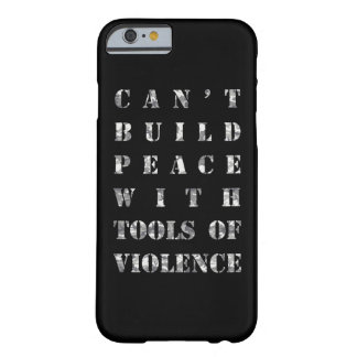 Can't build peace with tools of violence barely there iPhone 6 case
