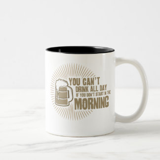 cant drink all day if you dont start in the mornin Two-Tone coffee mug