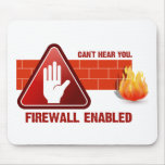 Can't hear you. Firewall Enabled Mouse Mat