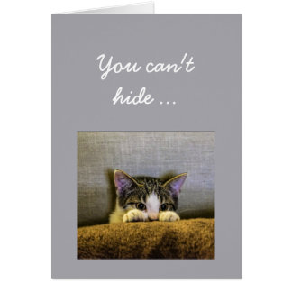 Can't hide from  40th Birthday Fun Kitten Card