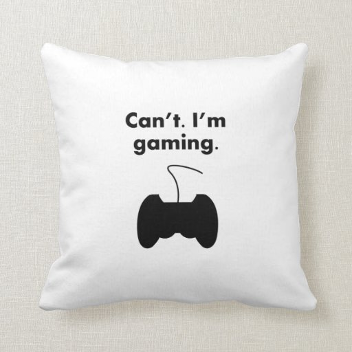 Can't I'm Gaming Throw Pillows