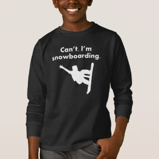 Can't I'm Snowboarding Tee Shirt