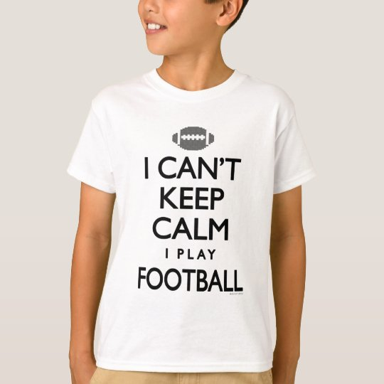 Can't Keep Calm I Play Football T-Shirt