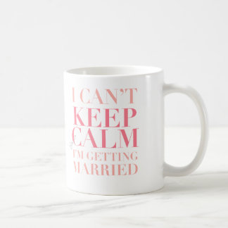 Can't Keep Calm - I'm Getting Married Mug