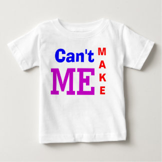 Can't Make Me T-Shirt