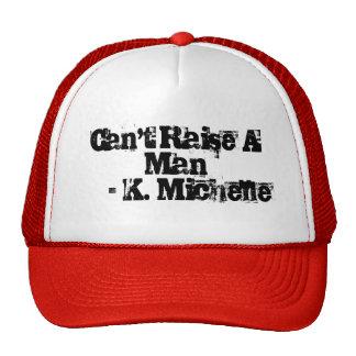 Can't Raise A Man Hat