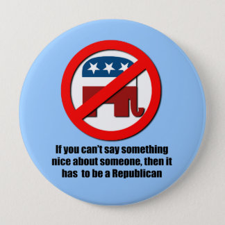Can't say anything nice about Republicans 10 Cm Round Badge