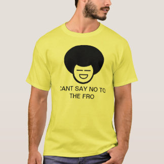 Cant say no to the fro T-Shirt