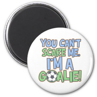 Can't Scare Me I'm A Goalie 6 Cm Round Magnet