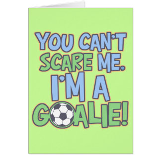 Can't Scare Me I'm A Goalie Greeting Card