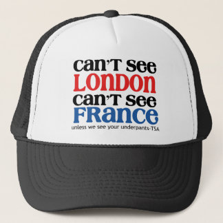 Can't See London or France TSA Humor copy Trucker Hat