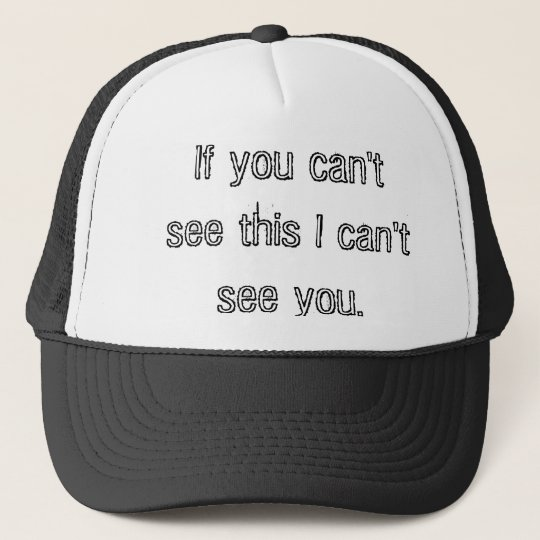 Cant see me, cant see you. cap