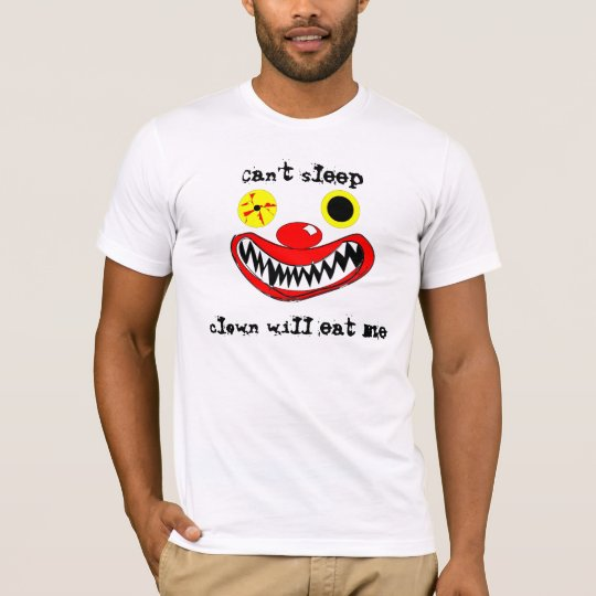 Cant sleep clown will eat me T-Shirt