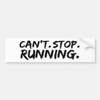 can't stop running car bumper sticker