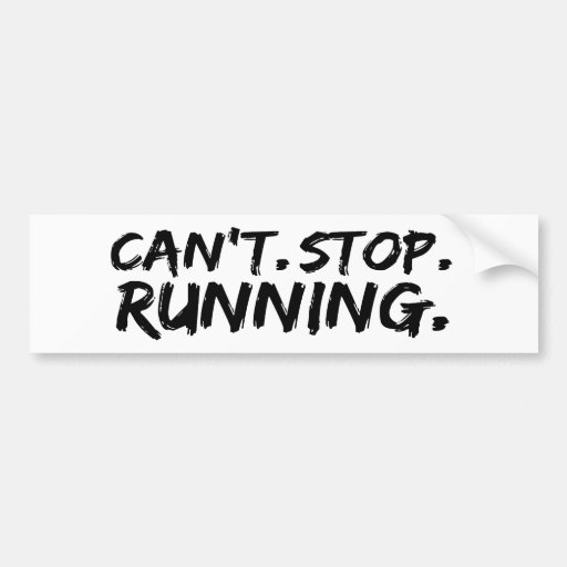 can't stop running bumper sticker