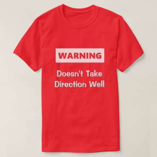 Can't Take Direction T-Shirt