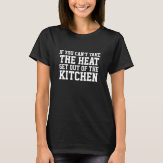 Can't Take The Heat Funny Kitchen T-Shirt