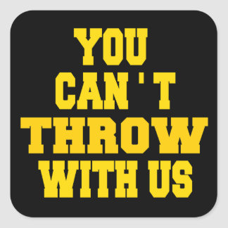 Can't Throw with Us Square Sticker