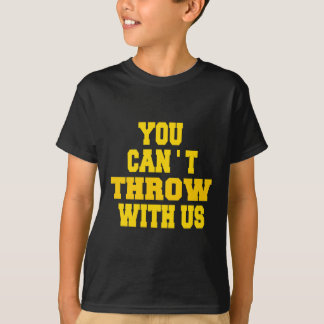 Can't Throw with us Tee Shirts