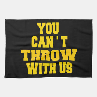 Can't Throw with Us Towel