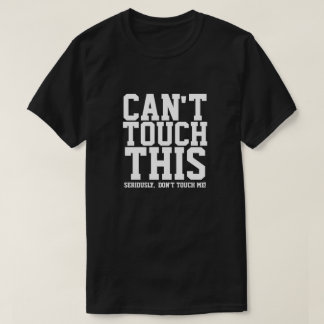 CAN'T TOUCH THIS SERIOUSLY DON'T TOUCH ME T-Shirt