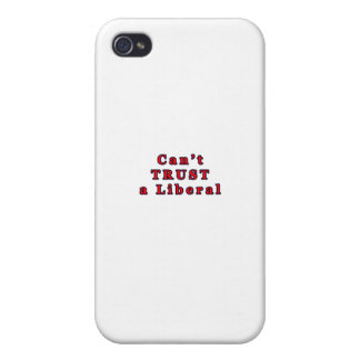 Can't TRUST a Liberal The MUSEUM Zazzle Gifts iPhone 4 Cover