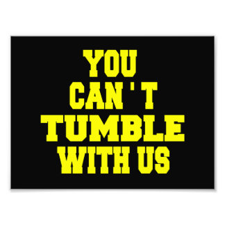 Can't Tumble with us Photographic Print