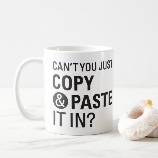 Can't You Just Copy & Paste It In Mug