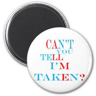 Can't You Tell I'm Taken? 6 Cm Round Magnet