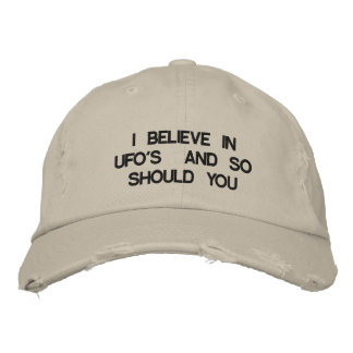 CAP:I BELIEVE IN UFO'S AND SO SHOULD YOU on it. Embroidered Baseball Caps