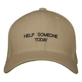 Cap with HELP SOMEONE TODAY on the front of it. Embroidered Baseball Caps