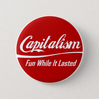 Capitalism: Fun While It Lasted 6 Cm Round Badge