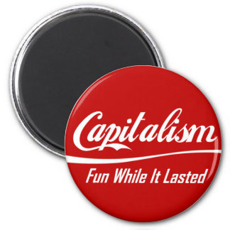 Capitalism - Fun While It Lasted 6 Cm Round Magnet