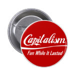 Capitalism: Fun While It Lasted Buttons