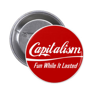 Capitalism Fun While It Lasted Buttons