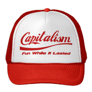 Capitalism: Fun While It Lasted Cap