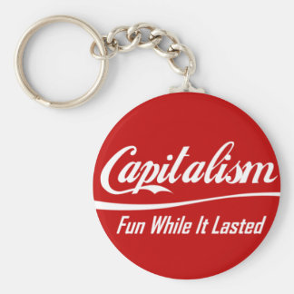 Capitalism - Fun While It Lasted Keychains