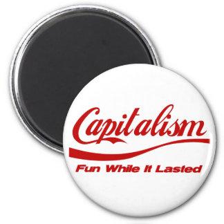 Capitalism - Fun While It Lasted Fridge Magnet