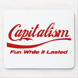 Capitalism - Fun While It Lasted Mouse Mat