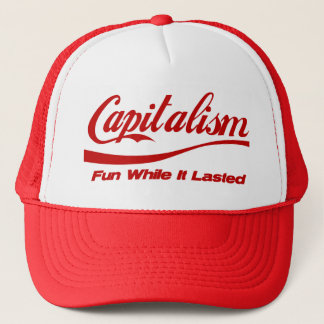 Capitalism: Fun While It Lasted Trucker Hat