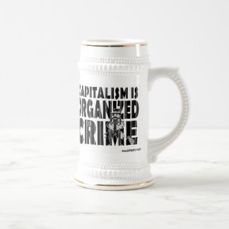 Capitalism is Organized Crime Beer Steins